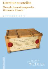 Literatur ausstellen. Museale Inzenierungen der Weimarer Klassik