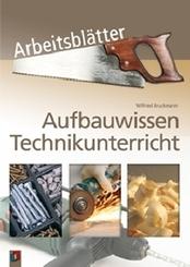 Arbeitsblätter Aufbauwissen Technikunterricht