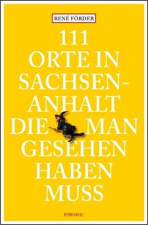 111 Orte in Sachsen-Anhalt, die man gesehen haben muss