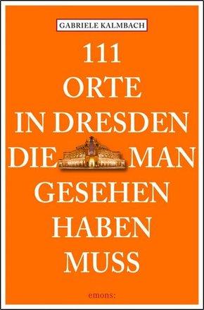111 Orte in Dresden, die man gesehen haben muss