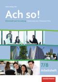 Ach so! Wirtschaft und Verwaltung: Jahrgangsstufe 7/8, Arbeitsheft