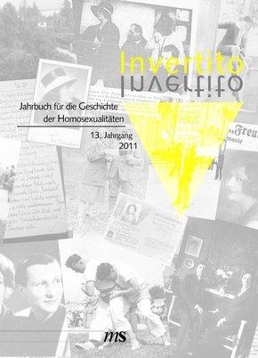 Invertito: Invertito. Jahrbuch für die Geschichte der Homosexualitäten / Invertito. 13. Jahrgang 2011; 13