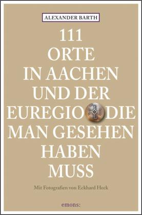 111 Orte in Aachen und der Euregio, die man gesehen haben muss