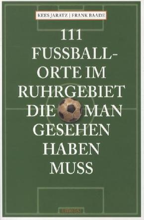 111 Fußballorte im Ruhrgebiet, die man gesehen haben muss