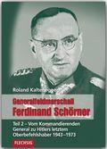 Generalfeldmarschall Ferdinand Schörner: Vom Kommandierenden General zu Hitlers letztem Oberbefehlshaber 1943-1973; Tl.2