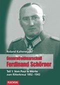 Generalfeldmarschall Ferdinand Schörner: Vom Pour le mérite zum Ritterkreuz 1892-1943; Tl.1