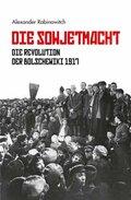 Die Sowjetmacht: Die Revolution der Bolschewiki 1917