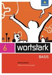 wortstark Basis, Differenzierende Ausgabe (2012): 6. Klasse, Werkstattheft