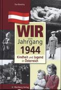 Wir vom Jahrgang 1944 - Kindheit und Jugend in Österreich