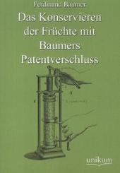 Das Konservieren der Früchte mit Baumers Patentverschluss