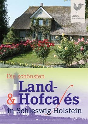 Die schönsten Land- & Hofcafes; In Schleswig-Holstein