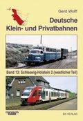 Deutsche Klein- und Privatbahnen: Deutsche Klein- und Privatbahnen / Schleswig-Holstein 2 (westlicher Teil); Bd.13