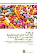 Wahl & Kaufentscheidungen für intangible & innovative Dienstleistungen
