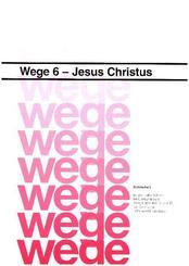 Wege - für den katholischen Religionsunterricht: Jesus Christus, Schülerheft; Bd.6