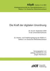 Die Kraft der digitalen Unordnung. 32. Arbeits- und Fortbildungstagung der ASpB e.V., Sektion 5 im Deutschen Bibliotheks