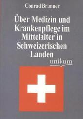 Über Medizin und Krankenpflege im Mittelalter in Schweizerischen Landen