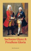Sachsens Glanz & Preußens Gloria