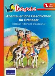 Abenteuerliche Geschichten für Erstleser. Indianer, Ritter und Dinosaurier - Leserabe 1. Klasse - Erstlesebuch für Kinde