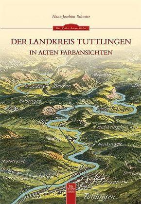 Der Landkreis Tuttlingen in alten Farbansichten