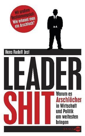 Jost, Leadershit. Warum es Arschlöcher..