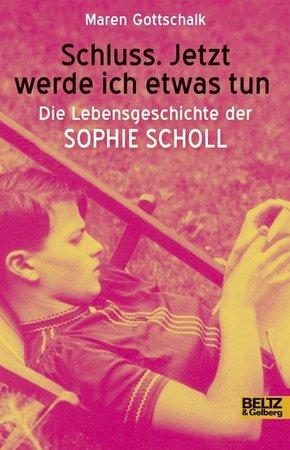 Schluss. Jetzt werde ich etwas tun - Die Lebensgeschichte der Sophie Scholl