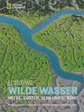 National Geographic - Europas Wilde Wasser