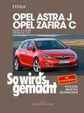 So wird's gemacht: Opel Astra J ab 12/09, Opel Zafira C ab 1/12; Bd.153