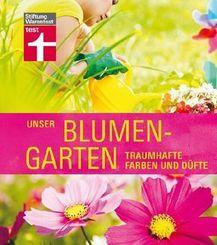 Unser Blumengarten - Traumhafte Farben und Düfte