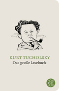 Kurt Tucholsky - Das große Lesebuch