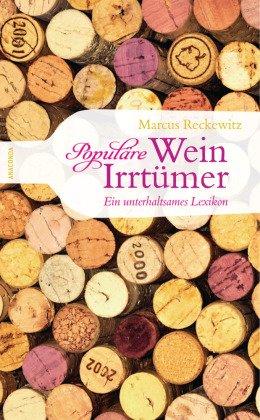 Populäre Wein-Irrtümer. Ein unterhaltsames Lexikon