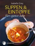 Suppen & Eintöpfe fürs ganze Jahr