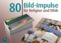 80 Bild-Impulse für Religion und Ethik