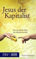 Jesus, der Kapitalist - Das christliche Herz der Marktwirtschaft