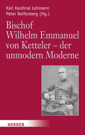 Bischof Wilhelm Emmanuel von Ketteler - der unmodern Moderne