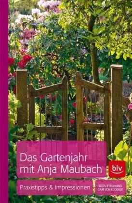 Das Gartenjahr mit Anja Maubach - Praxistipps & Impressionen
