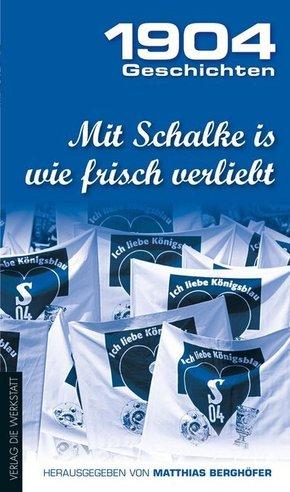 1904 Geschichten; Mit Schalke is wie frisch verliebt; Bd.II