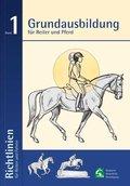 Richtlinien für Reiten und Fahren: Grundausbildung für Reiter und Pferd; Bd.1