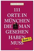 111 Orte in München, die man gesehen haben muss - Bd.2