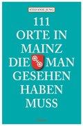 111 Orte in Mainz, die man gesehen haben muss