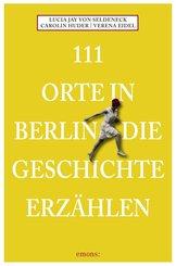 111 Orte in Berlin, die Geschichte erzählen