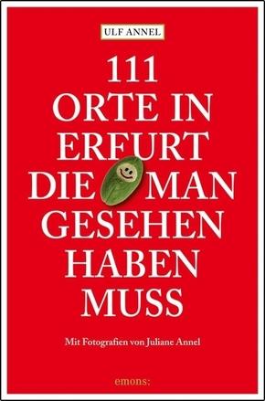 111 Orte in Erfurt, die man gesehen haben muss