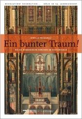 Ein bunter Traum! Kölns romanische Kirchen im Historismus