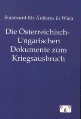 Die Österreichisch-Ungarischen Dokumente zum Kriegsausbruch