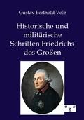 Historische und militärische Schriften Friedrichs des Großen