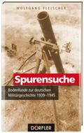Spurensuche: Bodenfunde zur deutschen Militärgeschichte 1939-1945; Bd.4