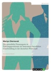 Die gesetzliche Frauenquote in Führungspositionen als Instrument beruflicher Gleichstellung in der deutschen Wirtschaft