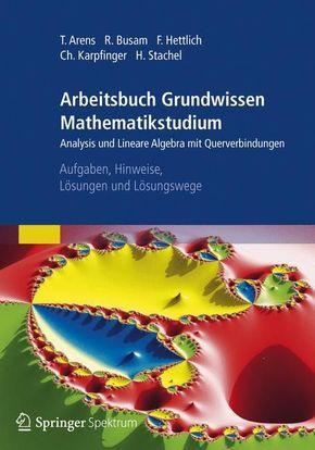 Arbeitsbuch Grundwissen Mathematikstudium - Analysis und Lineare Algebra mit Querverbindungen