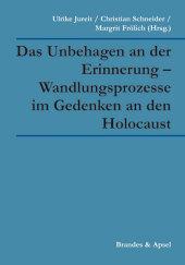 Das Unbehagen an der Erinnerung - Wandlungsprozesse im Gedenken an den Holocaust