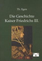 Die Geschichte Kaiser Friedrichs III.