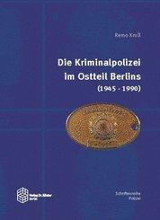 Die Kriminalpolizei im Ostteil Berlins (1945-1990)